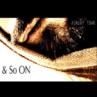 Ashley Town - & So On